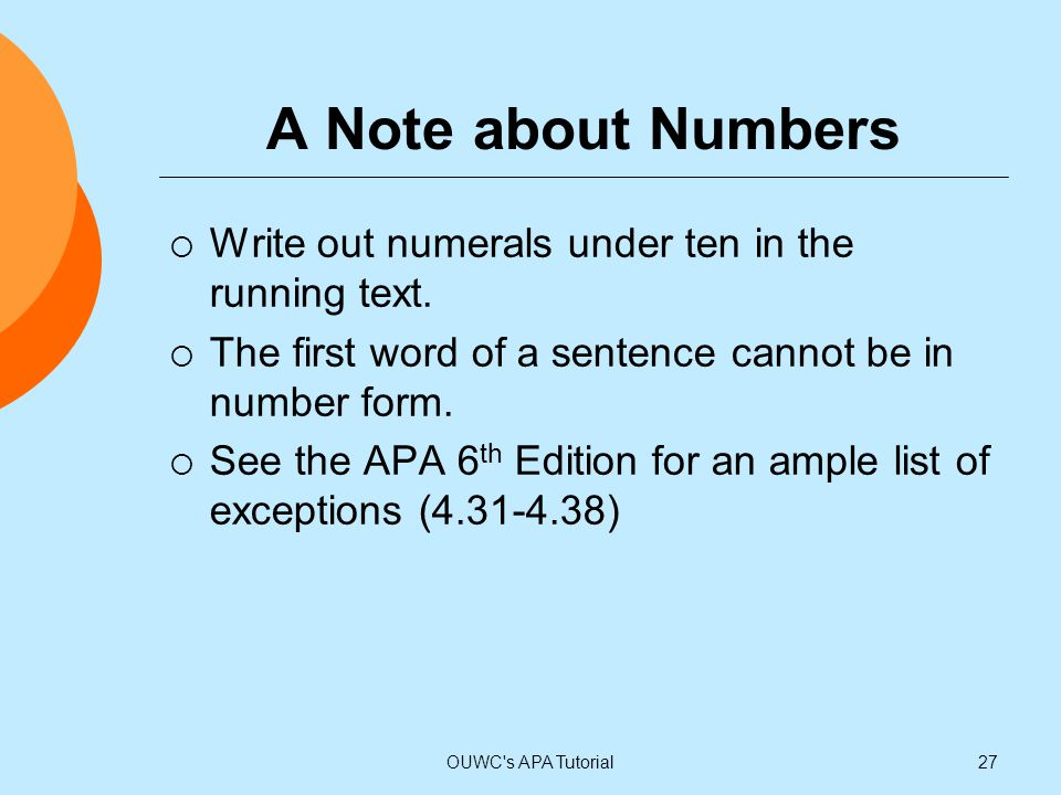 A Note about Numbers Write out numerals under ten in the running text.