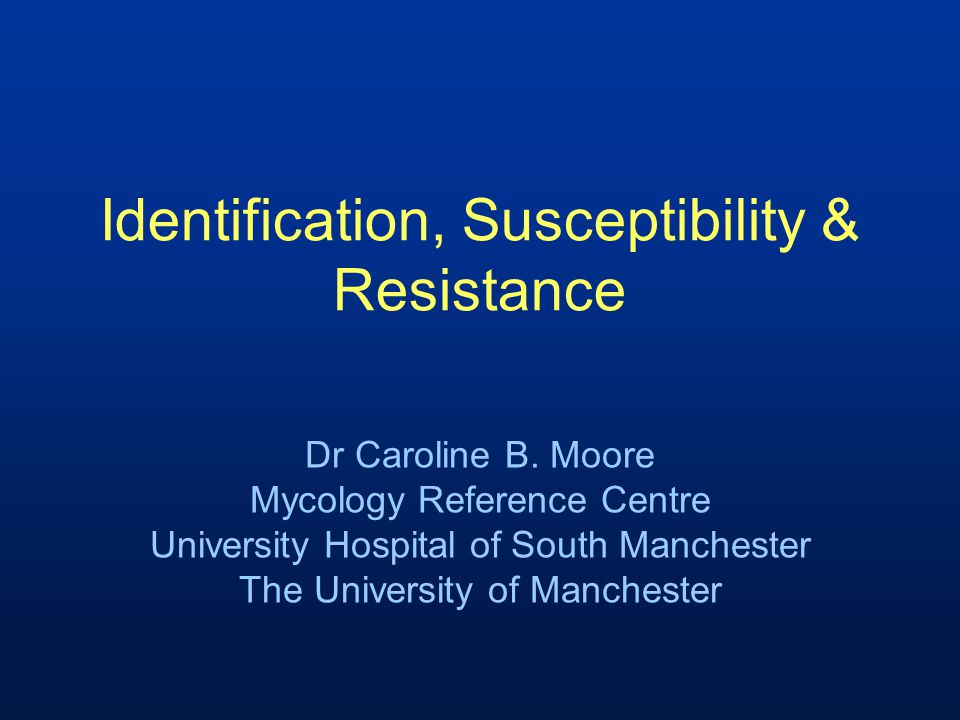 Identification, Susceptibility & Resistance