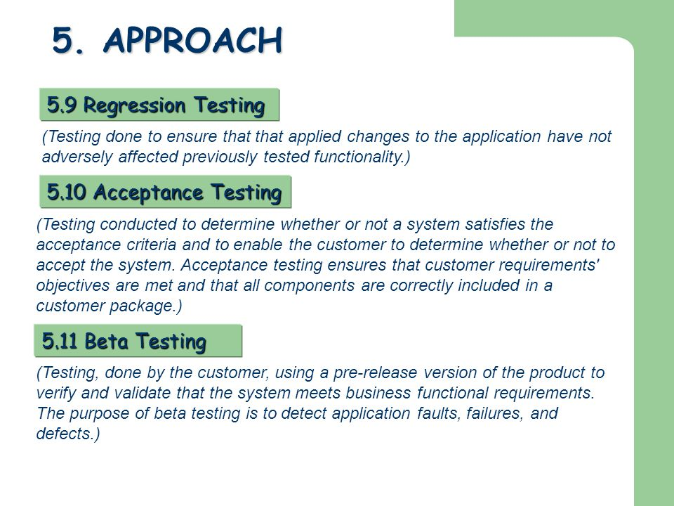 5. APPROACH 5.9 Regression Testing 5.10 Acceptance Testing