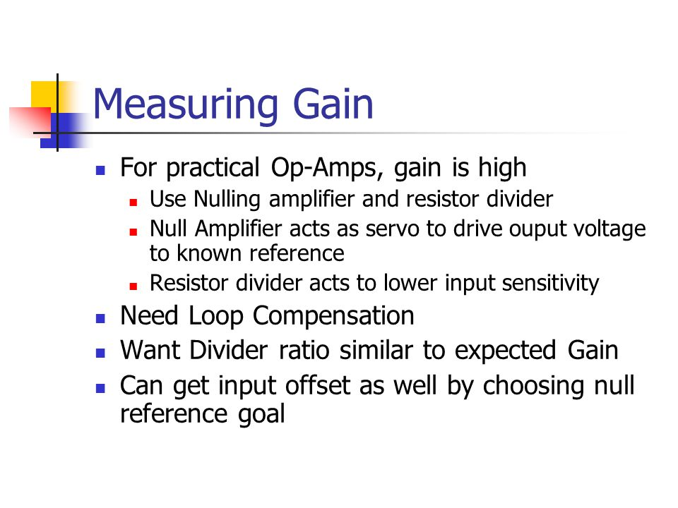 Measuring Gain For practical Op-Amps, gain is high