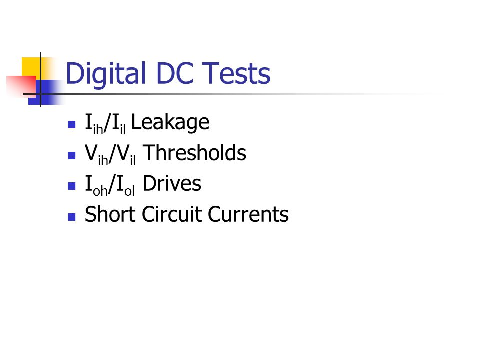 Digital DC Tests Iih/Iil Leakage Vih/Vil Thresholds Ioh/Iol Drives