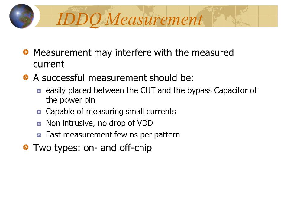 IDDQ Measurement Measurement may interfere with the measured current