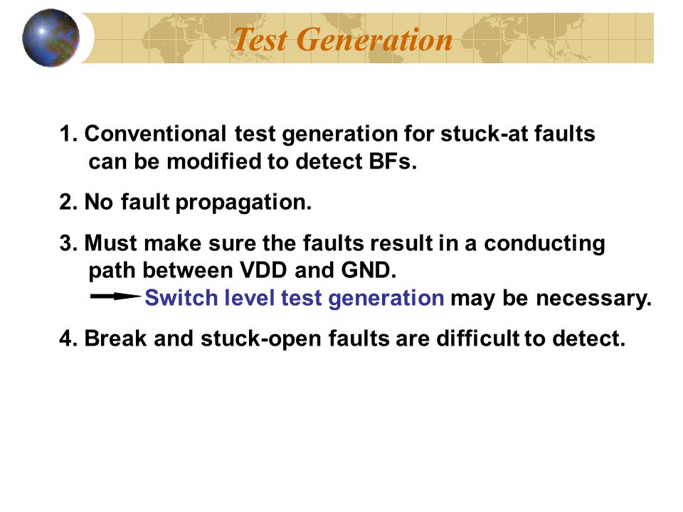 Test Generation 1. Conventional test generation for stuck-at faults can be modified to detect BFs.
