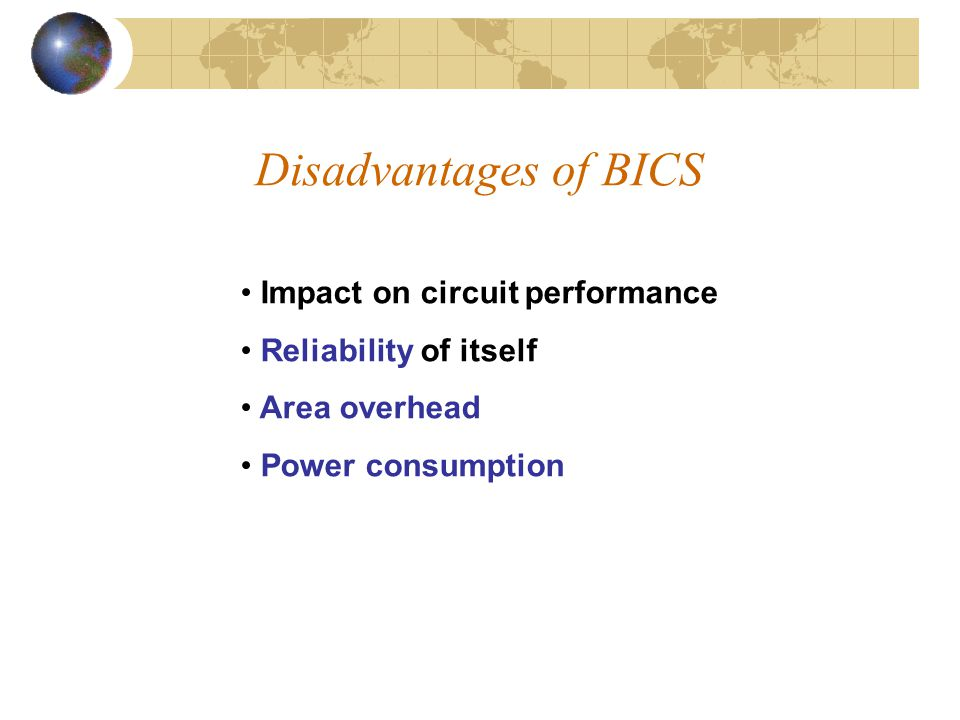 Disadvantages of BICS Impact on circuit performance