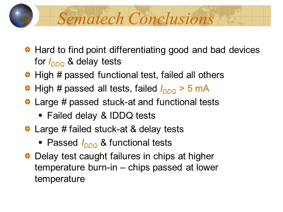 Sematech Conclusions Hard to find point differentiating good and bad devices for IDDQ & delay tests.