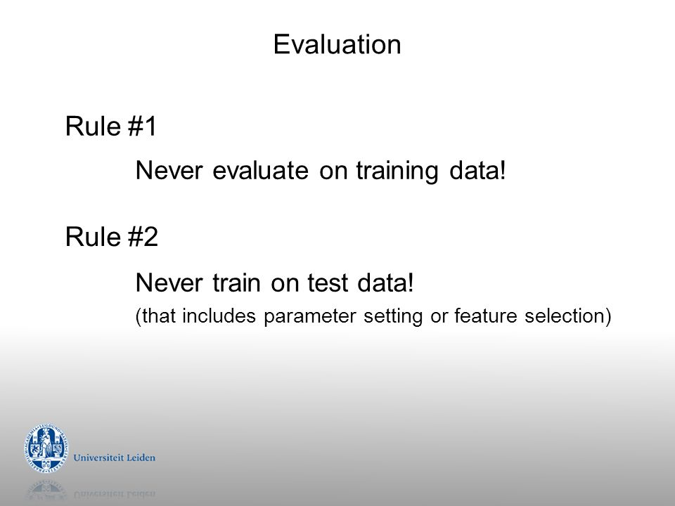 Evaluation Rule #1 Rule #2 Never evaluate on training data!
