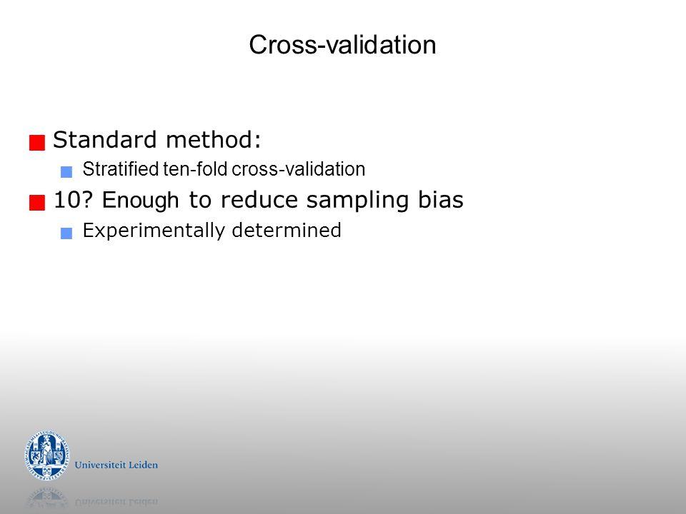 Cross-validation Standard method: 10 Enough to reduce sampling bias