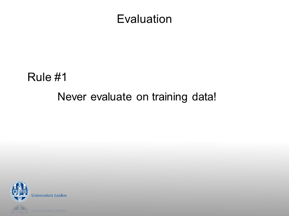 Evaluation Rule #1 Never evaluate on training data!