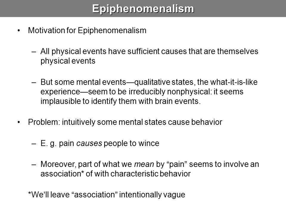 Epiphenomenalism Motivation for Epiphenomenalism