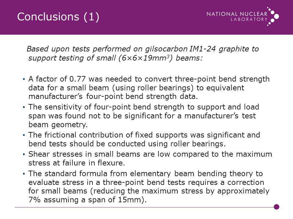Conclusions (1) Based upon tests performed on gilsocarbon IM1-24 graphite to support testing of small (6×6×19mm3) beams: