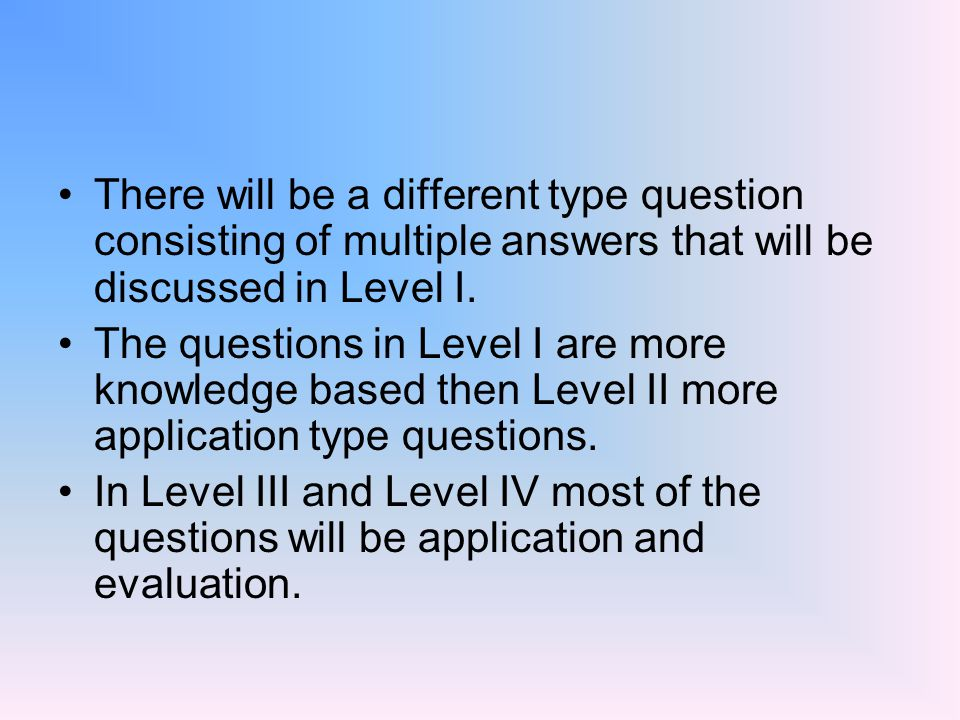 There will be a different type question consisting of multiple answers that will be discussed in Level I.