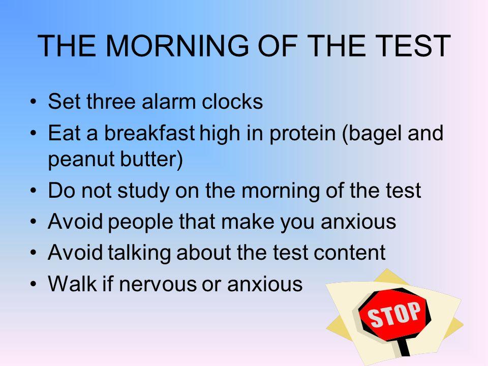 THE MORNING OF THE TEST Set three alarm clocks