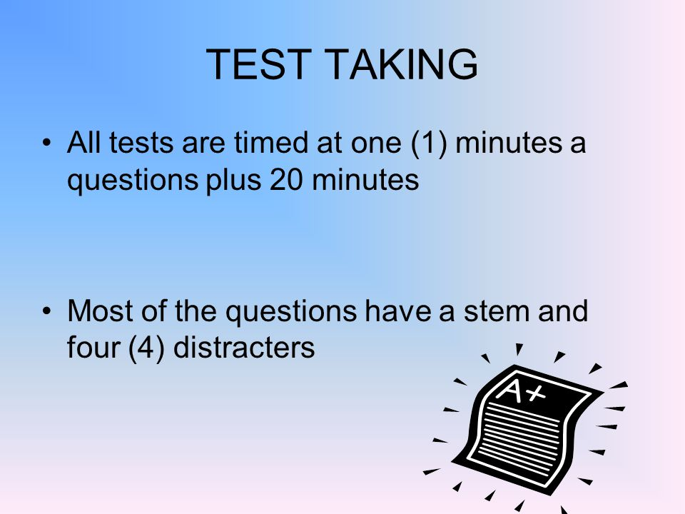 TEST TAKING All tests are timed at one (1) minutes a questions plus 20 minutes.