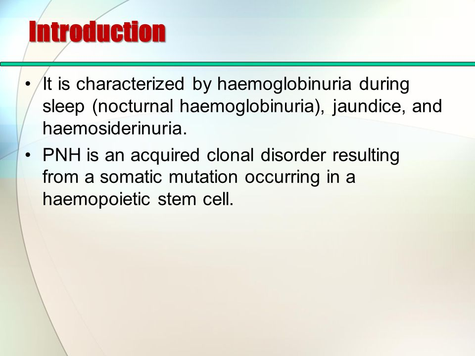 Introduction It is characterized by haemoglobinuria during sleep (nocturnal haemoglobinuria), jaundice, and haemosiderinuria.