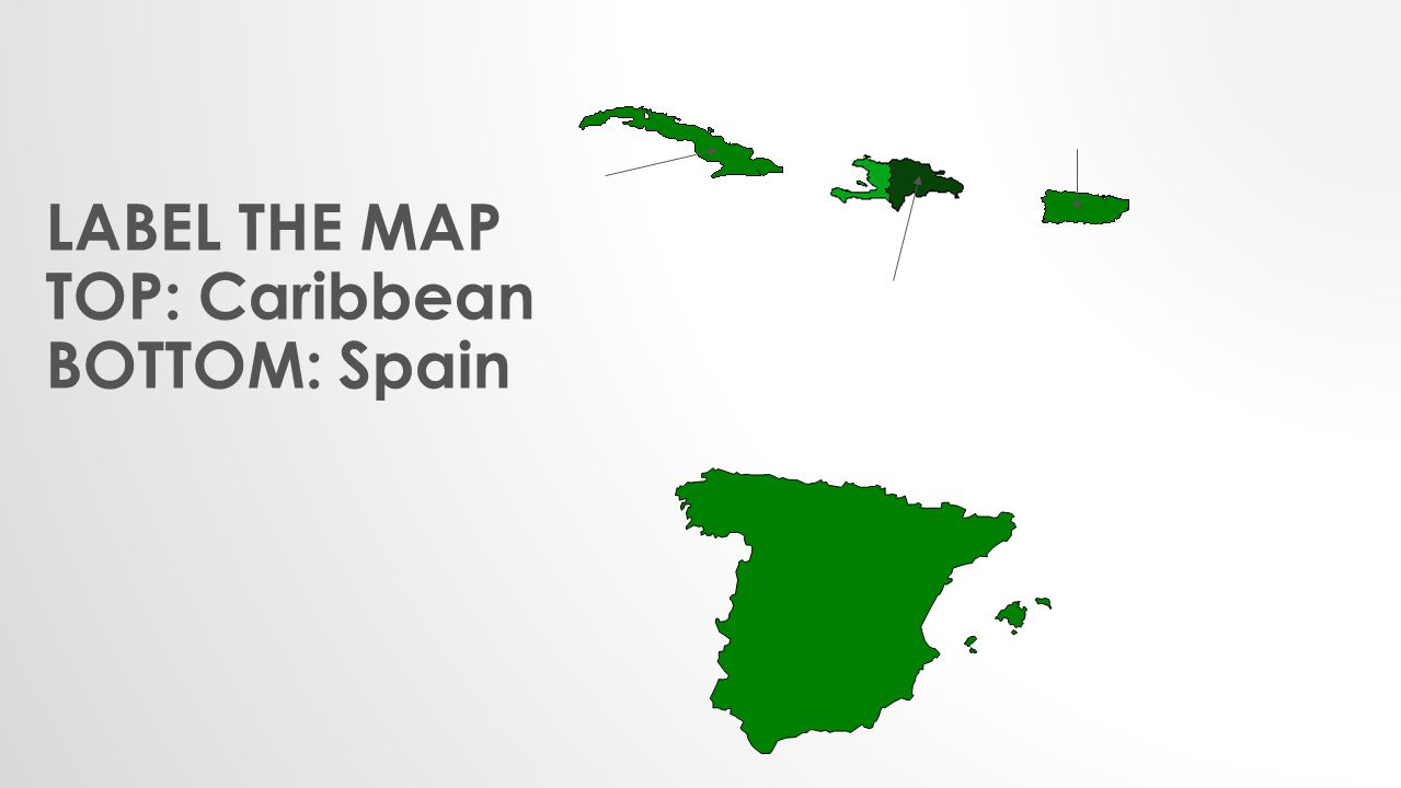 LABEL THE MAP TOP: Caribbean BOTTOM: Spain