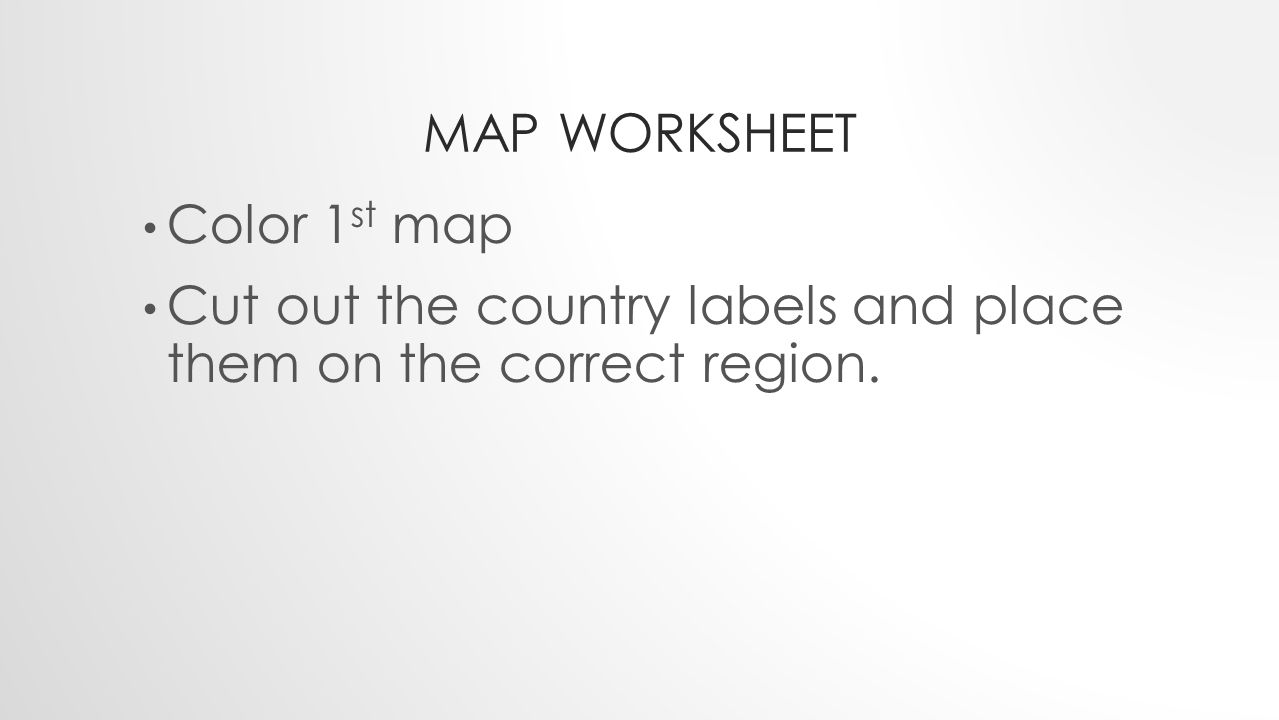 Map worksheet Color 1st map Cut out the country labels and place them on the correct region.