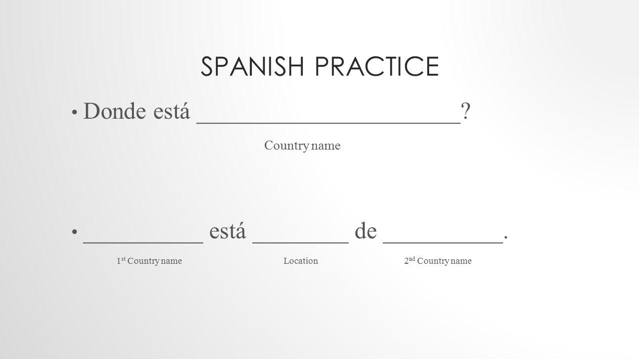 Spanish practice Donde está ______________________