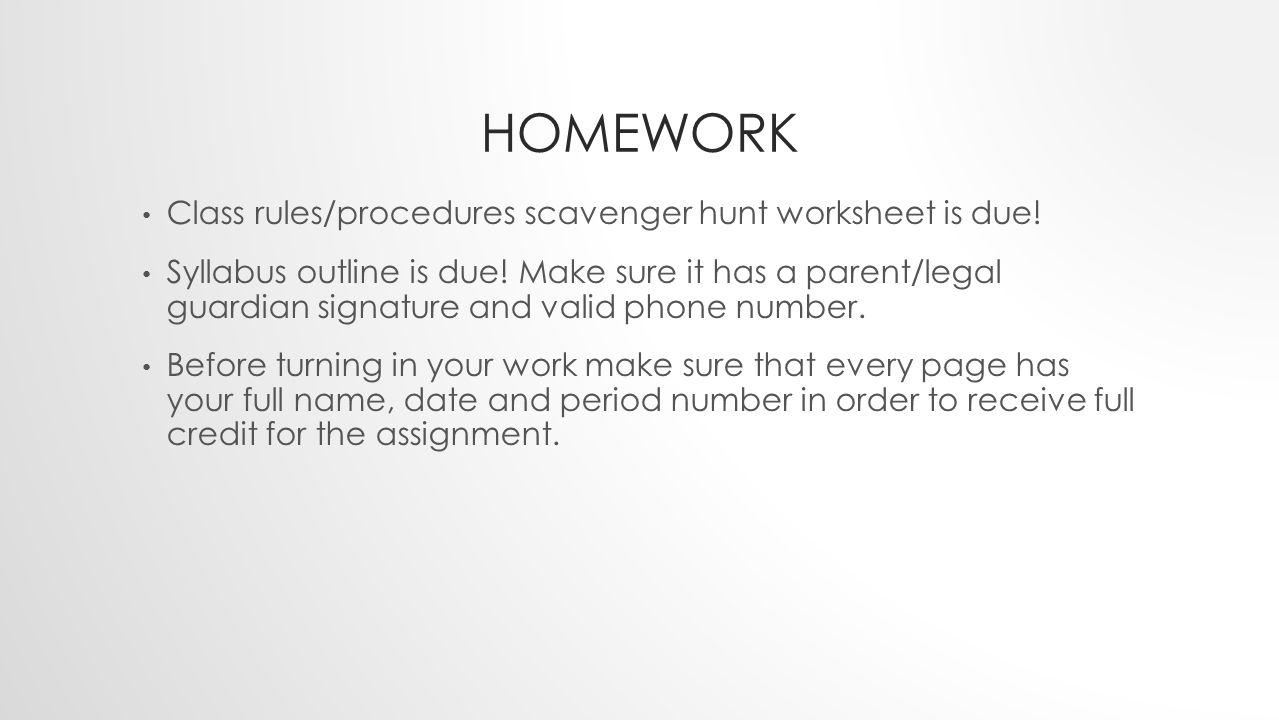 Homework Class rules/procedures scavenger hunt worksheet is due!