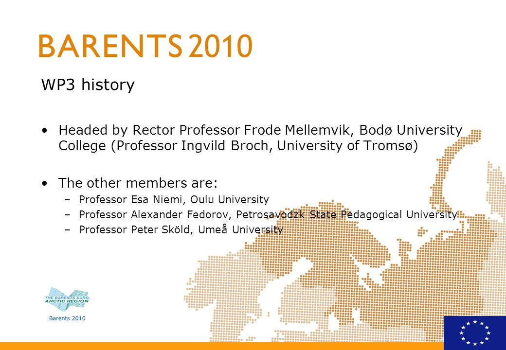 WP3 history Headed by Rector Professor Frode Mellemvik, Bodø University College (Professor Ingvild Broch, University of Tromsø)