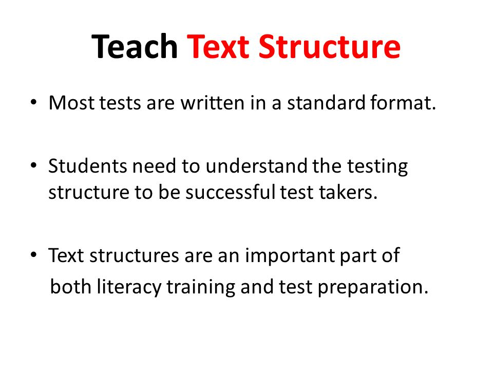 Teach Text Structure Most tests are written in a standard format.