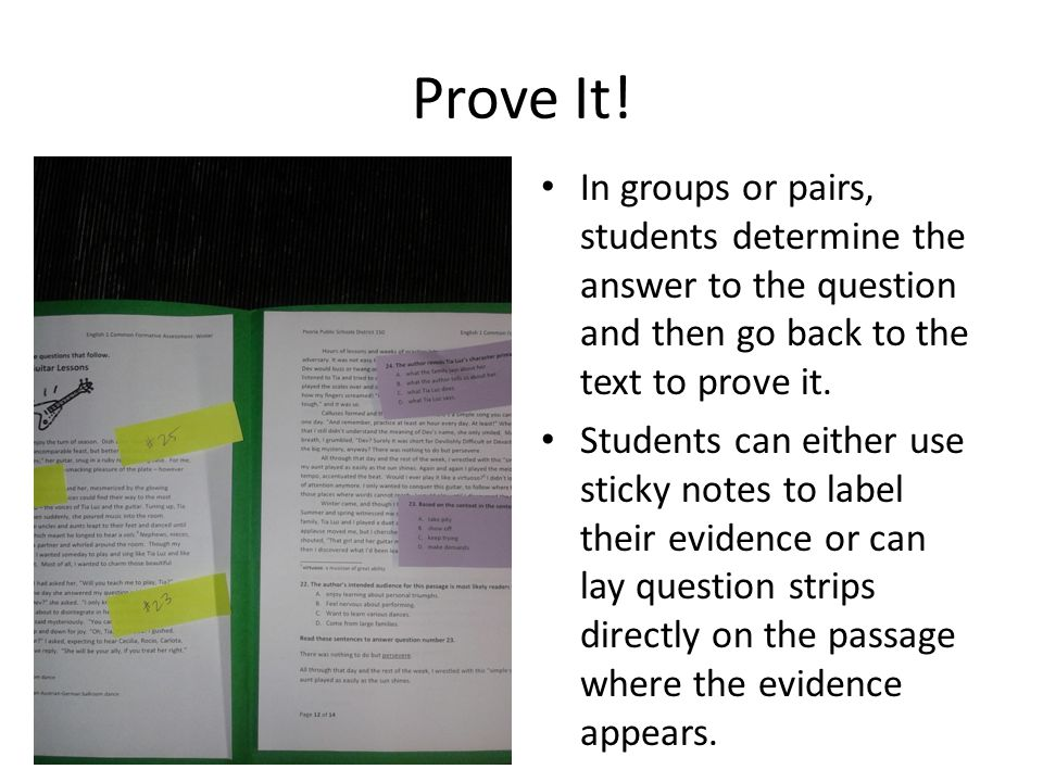 Prove It! In groups or pairs, students determine the answer to the question and then go back to the text to prove it.