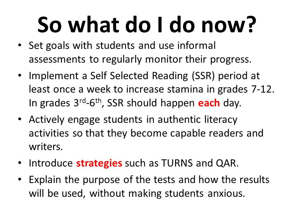 So what do I do now Set goals with students and use informal assessments to regularly monitor their progress.