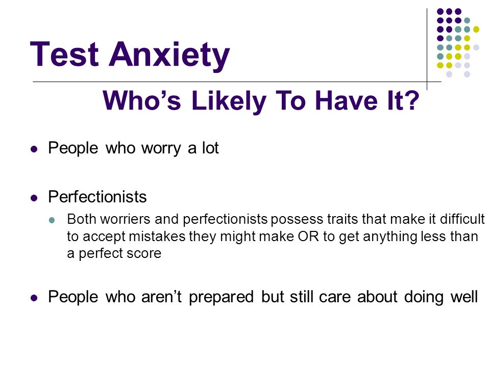 Test Anxiety Who's Likely To Have It People who worry a lot