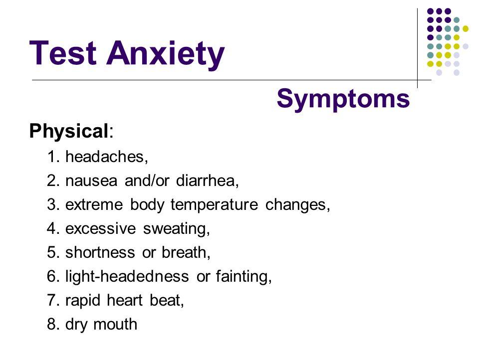 Test Anxiety Symptoms Physical: 1. headaches,