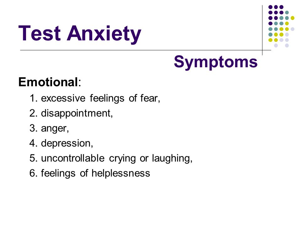 Test Anxiety Symptoms Emotional: 1. excessive feelings of fear,