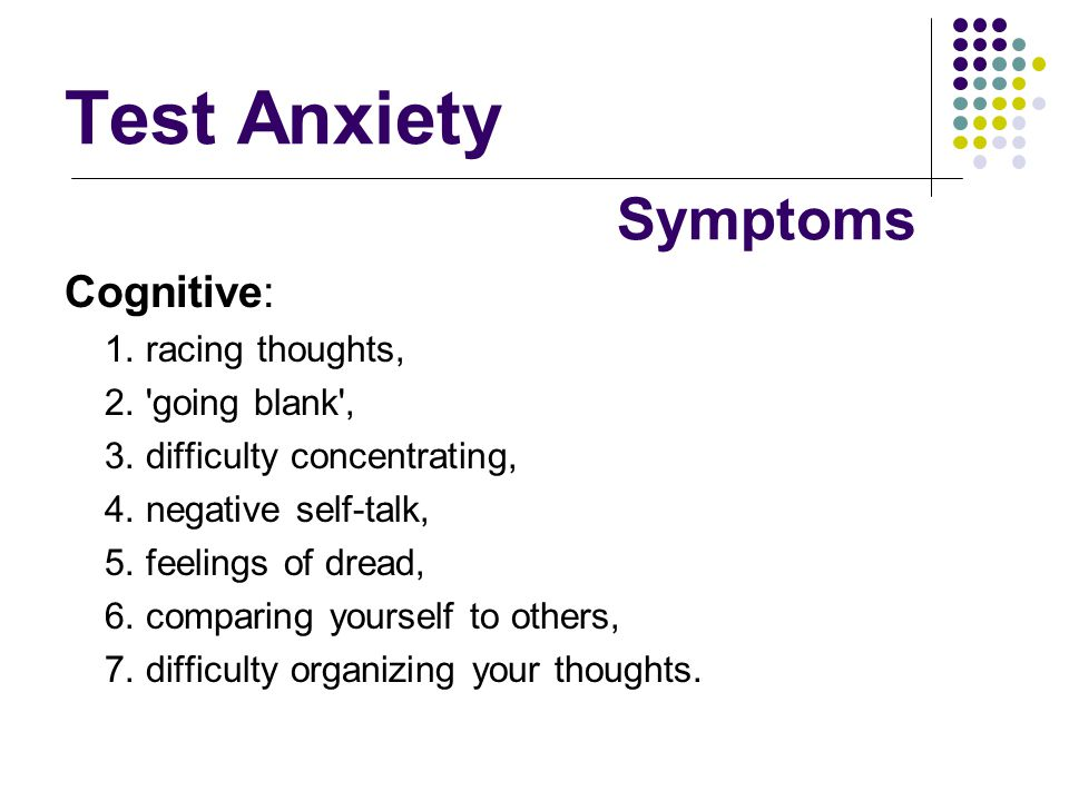 Test Anxiety Symptoms Cognitive: 1. racing thoughts, 2. going blank ,