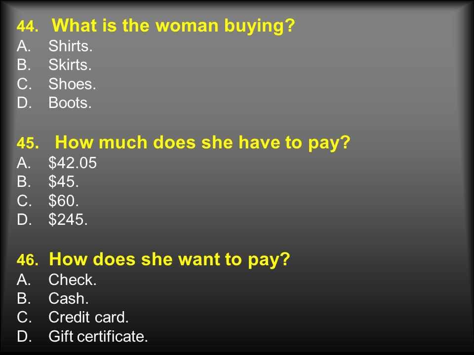 44. What is the woman buying