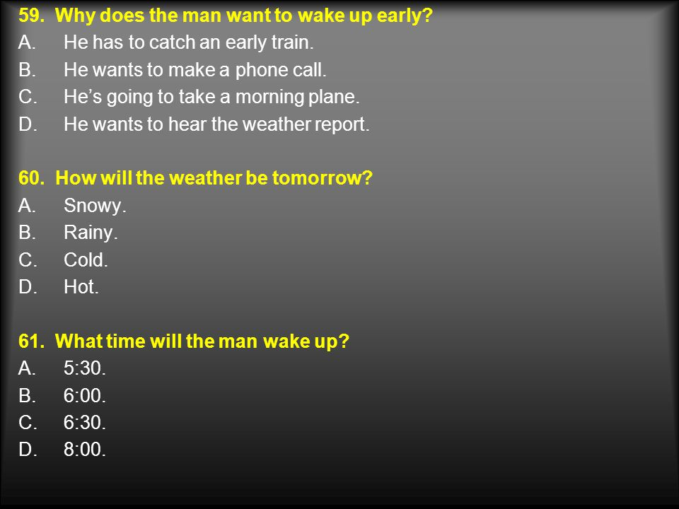 59. Why does the man want to wake up early
