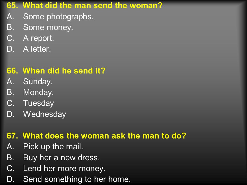 65. What did the man send the woman