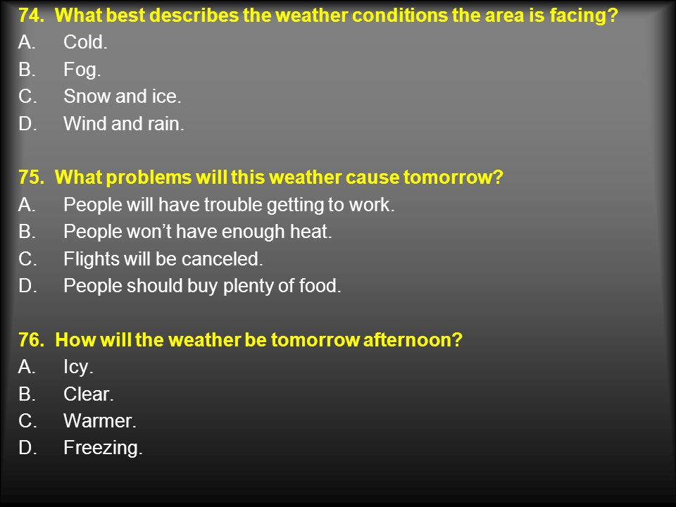 74. What best describes the weather conditions the area is facing