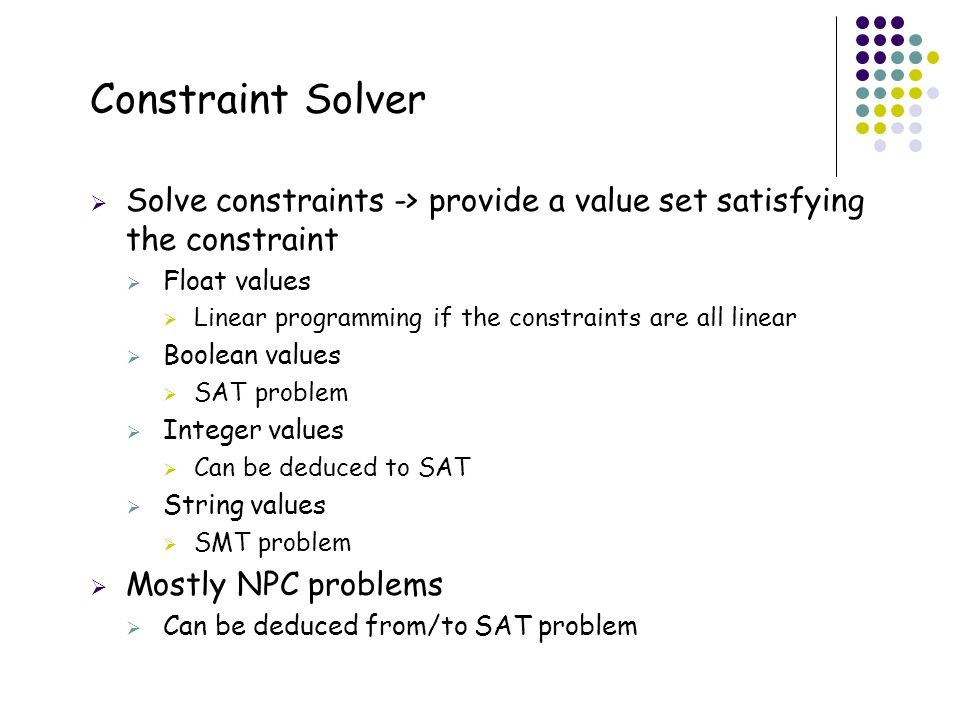 Constraint Solver Solve constraints -> provide a value set satisfying the constraint. Float values.