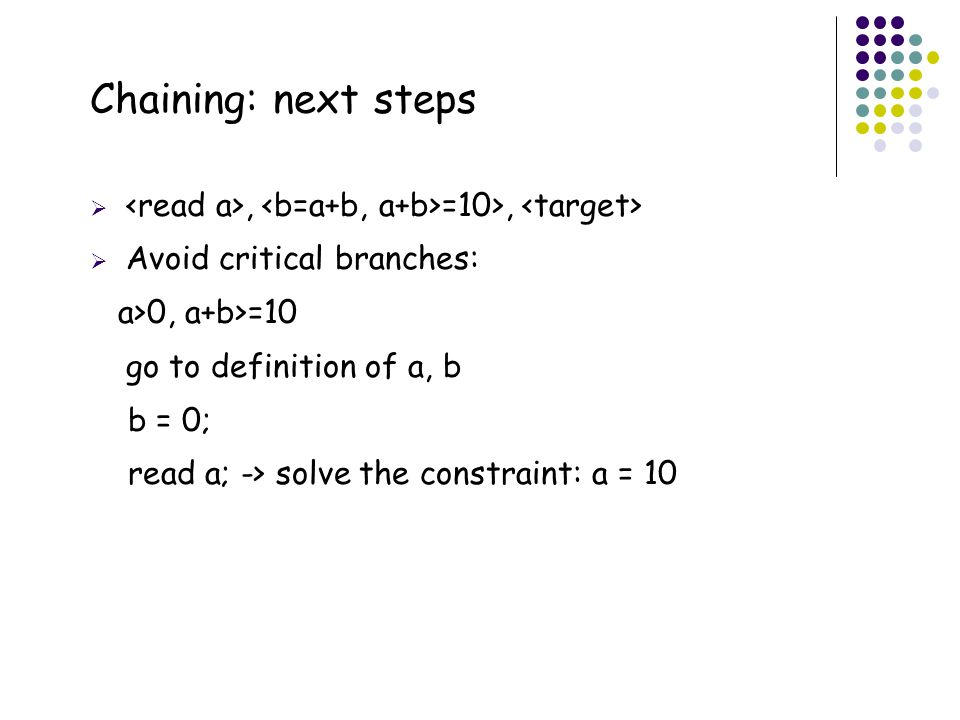 Chaining: next steps <read a>, <b=a+b, a+b>=10>, <target> Avoid critical branches: a>0, a+b>=10. go to definition of a, b.