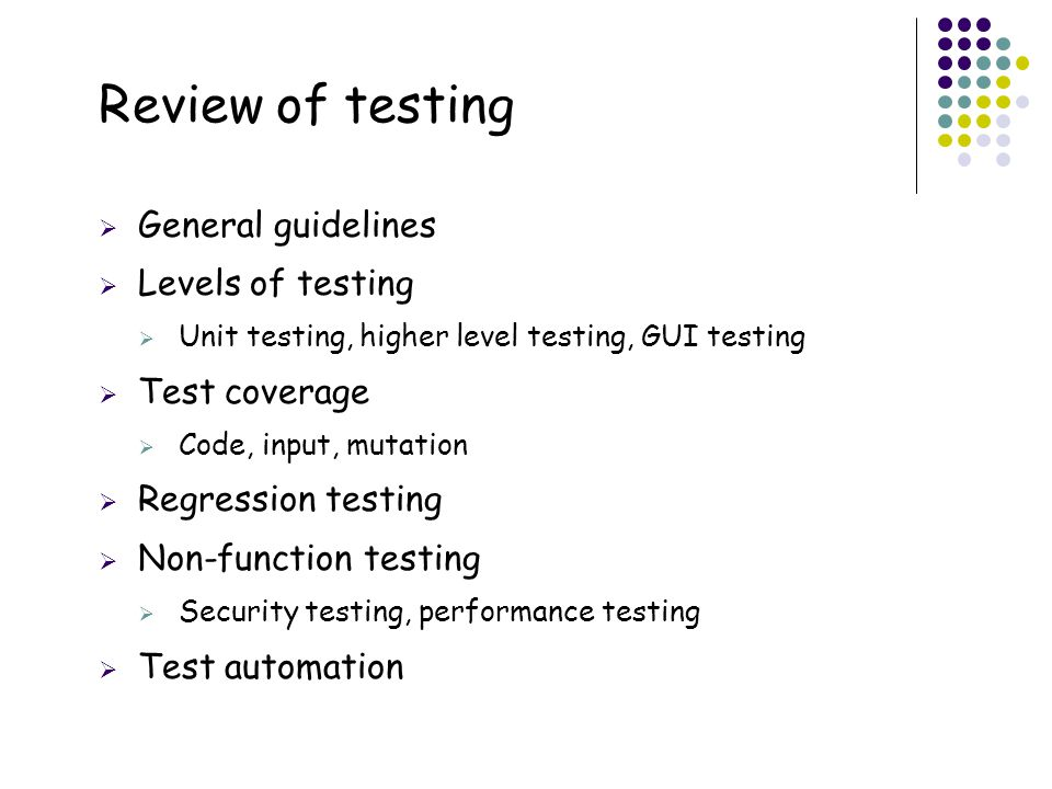 Review of testing 54 General guidelines Levels of testing