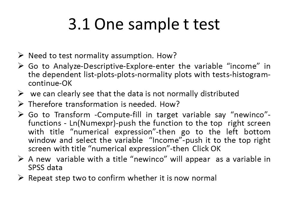 3.1 One sample t test Need to test normality assumption. How