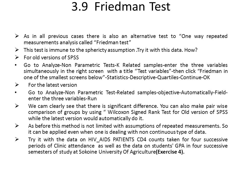 3.9 Friedman Test As in all previous cases there is also an alternative test to One way repeated measurements analysis called Friedman test