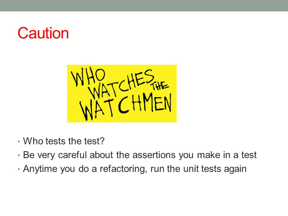 Caution Who tests the test