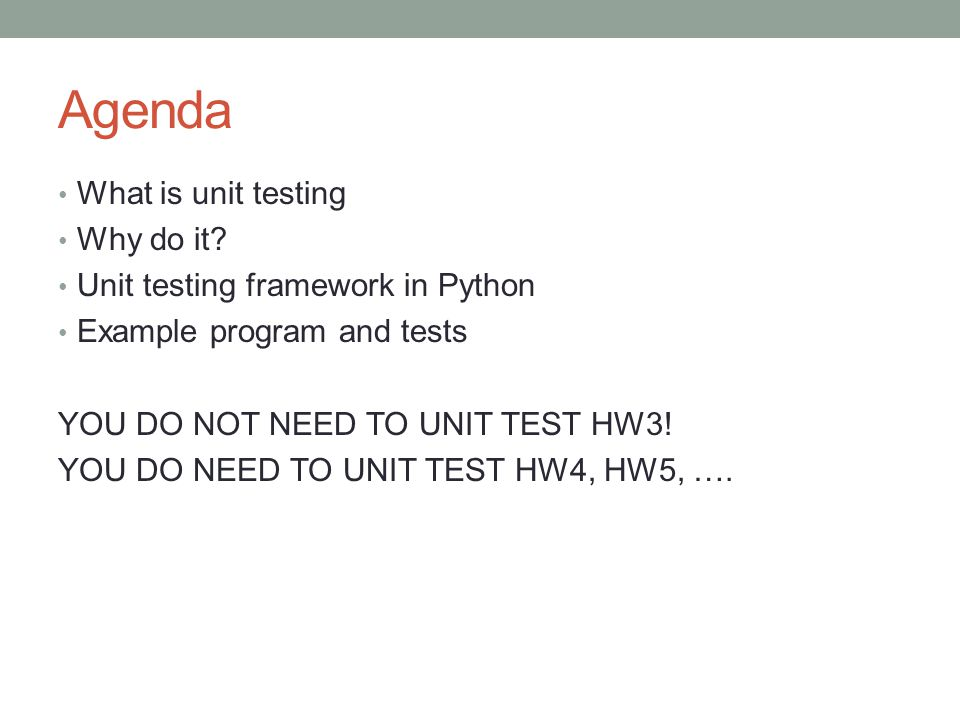 Agenda What is unit testing Why do it