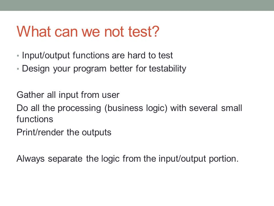 What can we not test Input/output functions are hard to test