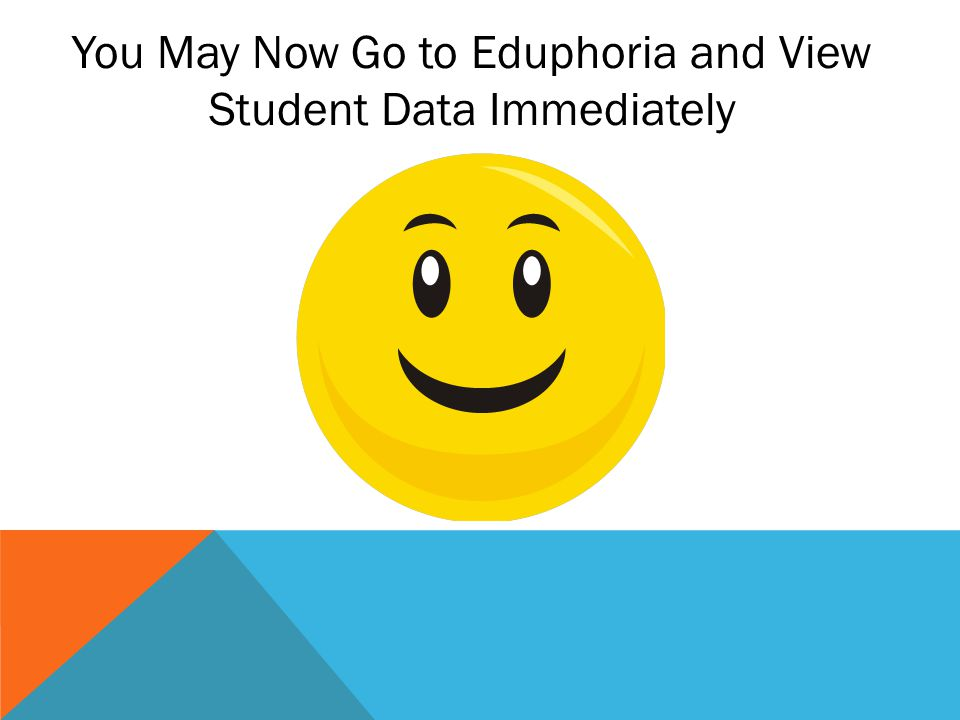 You May Now Go to Eduphoria and View Student Data Immediately