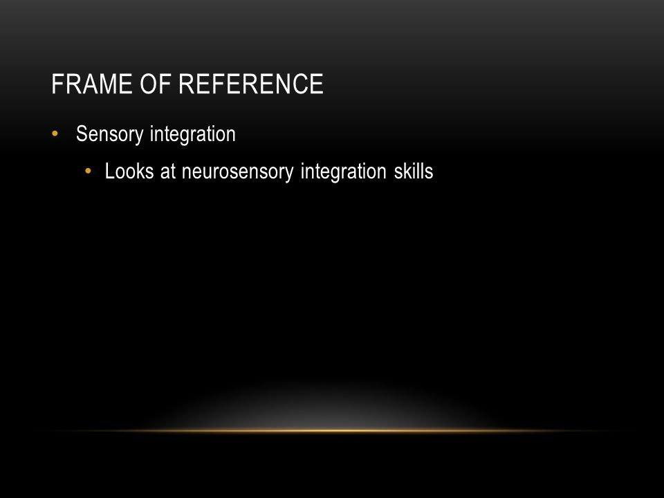 Frame of reference Sensory integration