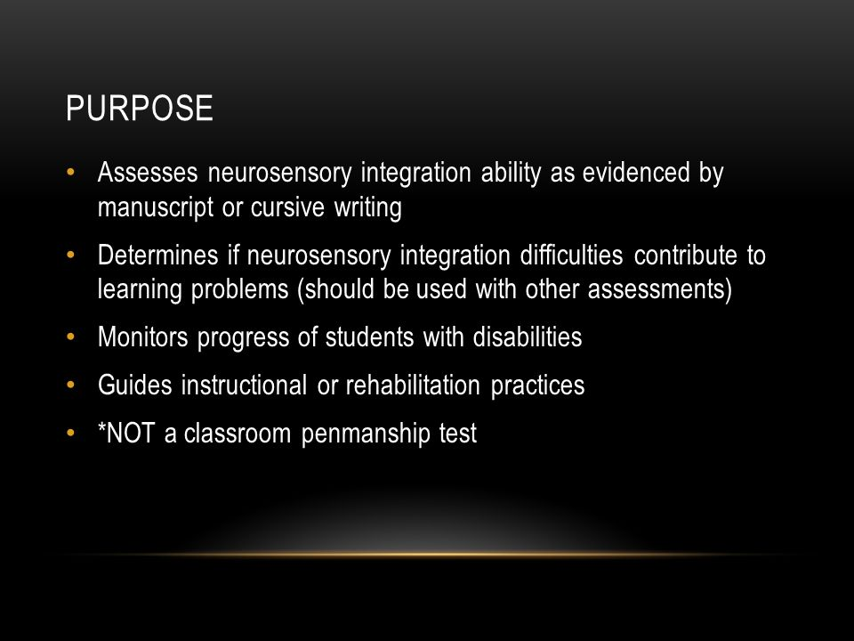 Purpose Assesses neurosensory integration ability as evidenced by manuscript or cursive writing.