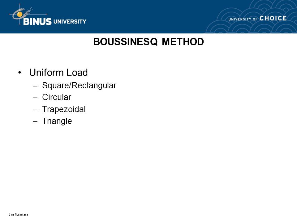 BOUSSINESQ METHOD Uniform Load Square/Rectangular Circular Trapezoidal