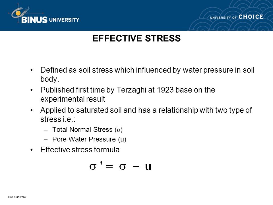 EFFECTIVE STRESS Defined as soil stress which influenced by water pressure in soil body.