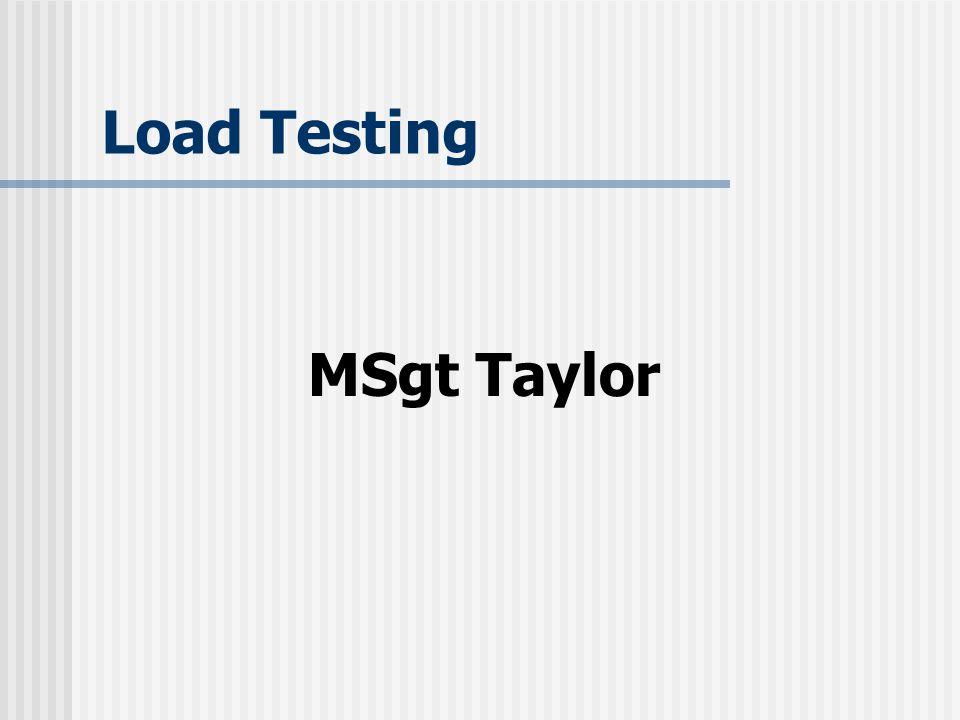 Load Testing MSgt Taylor