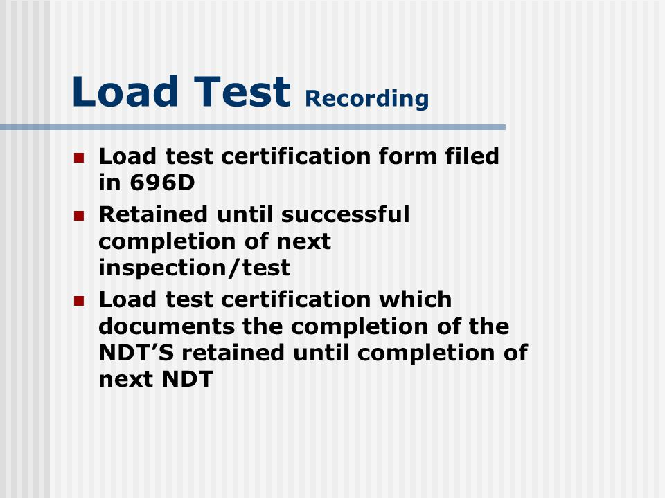 Load Test Recording Load test certification form filed in 696D