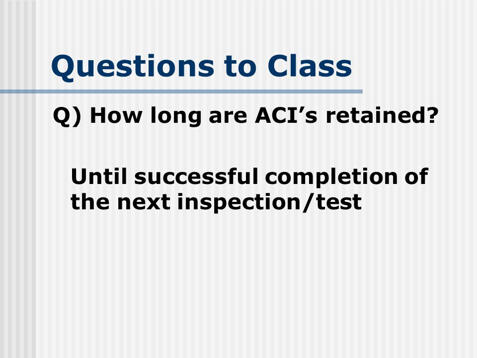 Questions to Class Q) How long are ACI's retained